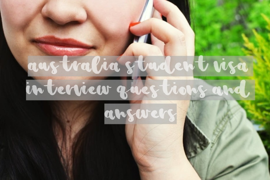 Australia student visa interview ☎️ questions and answers