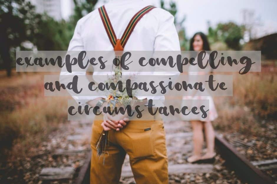 Examples of compelling and compassionate circumstances