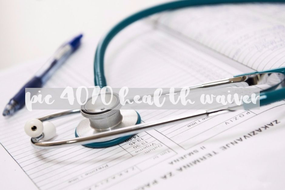 What you need to know about PIC 4007 health waiver