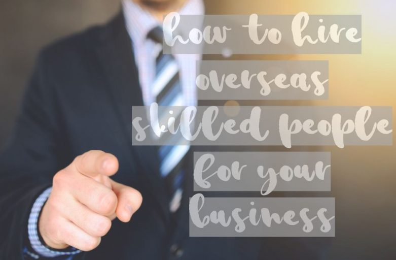 How to hire overseas skilled people for your business pointing finger